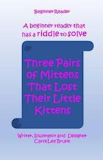 Three Pairs of Mittens That Lost Their Little Kittens