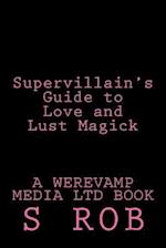 Supervillain's Guide to Love and Lust Magick