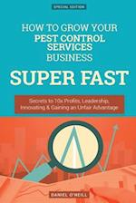 How to Grow Your Pest Control Services Business Super Fast