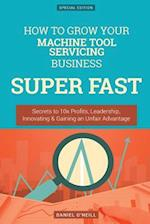 How to Grow Your Machine Tool Servicing Business Super Fast