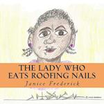 The Lady Who Eats Roofing Nails