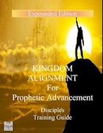 Kingdom Alignment for Prophetic Advancement (Disciples Guide)