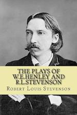 The Plays of W.E.Henley and R.L.Stevenson