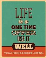Life Is a One Time Offer - Use It Well