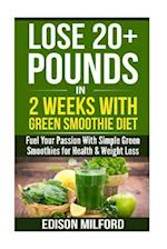 Lose 20+ Pounds in 2 Weeks with Green Smoothie Diet