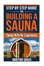 Step by Step Guide to Building a Sauna Cheap with No Experience