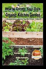 How to Create Your Own Organic Kitchen Garden - A Newbie's Guide to Making Your Own Potager - Kailyaird!