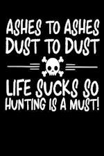 Ashes to Ashes Dust to Dust Life Sucks So Hunting Is a Must