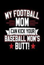 My Football Mom Can Kick Your Baseball Mom's Butt