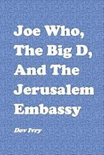 Joe Who, the Big D, and the Jerusalem Embassy