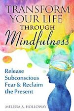 Transform Your Life Through Mindfulness