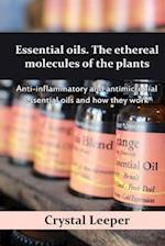 Essential Oils. the Ethereal Molecules of the Plants