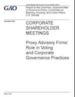 Corporate Shareholder Meetings Proxy Advisory Firms' Role in Voting and Corporate Governance Practices