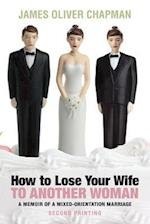 How to Lose Your Wife to Another Woman