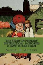 The Story in Primary Instruction - 16 Stories & How to Use Them