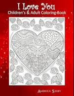 I Love You Children's & Adult Coloring Book