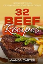 32 Beef Recipes - Simple Methods of Making Delicious Beefy Dishes (Beef Recipes,