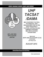 FM 6-02.90 McRp 3-30b.5 Nttp 6-02.9 Afttp(i) 3-2.53 UHF Tacsat /Dama Tactics, Techniques, and Procedures for Ultra High Frequency Tactical Satellite a
