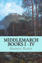 Middlemarch - Books I - IV