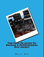The How to Guide to Become a Professional Disc Jockey