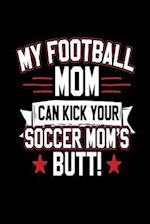 My Football Mom Can Kick Your Soccer Mom's Butt!