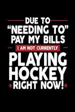 Due to Needing to Pay My Bills I Am Not Currently Playing Hockey Right Now