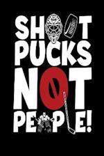 Shoot Pucks Not People