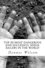 Top 50 Most Dangerous and Successful Serial Killers in the World