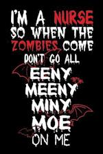 I'm a Nurse So When the Zombies Come Don't Go All Eeny Meeny Miny Moe on Me
