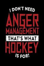 I Don't Need Anger Management That's What Hockey Is for