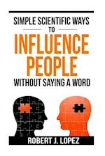 Simple Scientific Ways to Influence People Without Saying a Word