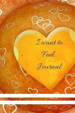 I Want to Feel....