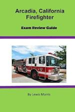 Arcadia, California Firefighter Exam Review Guide