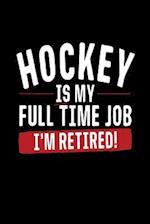 Hockey Is My Full Time Job I'm Retired