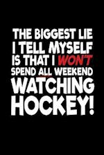 The Biggest Lie I Tell Myself Is That I Won't Spend All Weekend Watching Hockey!