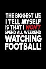 The Biggest Lie I Tell Myself Is That I Won't Spend All Weekend