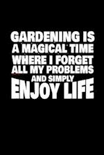 Gardening Is a Magical Time Where I Forget All My Problems and Simply Enjoy Life