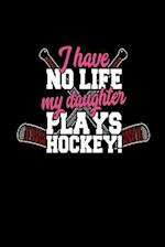 I Have No Life My Daughter Plays Hockey!