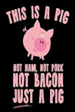 This Is a Pig Not Ham, Not Pork Not Bacon Just a Pig