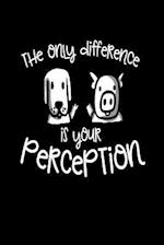 The Only Difference Is Your Perception