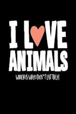 I Love Animals Which Is Why I Don't Eat Them