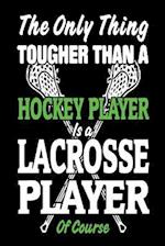 The Only Thing Tougher Than a Hockey Player Is a Lacrosse Player of Course
