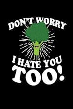 Don't Worry I Hate You Too!