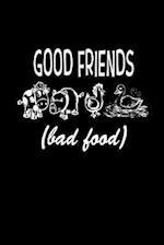 Good Friends Bad Food