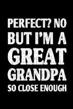 Perfect? No But I'm a Great Grandpa So Close Enough