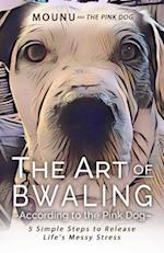 The Art of Bwaling According to the Pink Dog