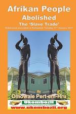Afrikan People Abolished the 'Slave Trade'
