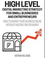 High Level Digital Marketing Strategy for Small Business Owners and Entrepreneurs