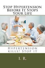 Stop Hypertension Before It Stops Your Life
