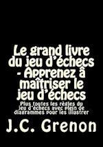 Le Grand Livre Du Jeu D'Echecs - Apprenez a Maitriser Le Jeu D'Echecs